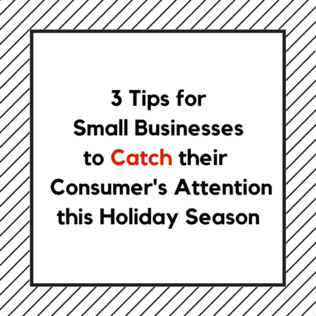 3 Tips for Small Businesses to Catch their Consumer's Attention this Holiday