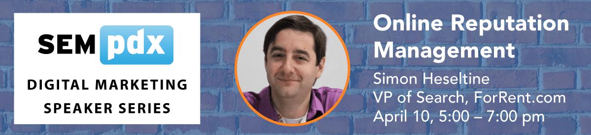 Online Reputation Management with Simon Heseltine - April 10, 2018