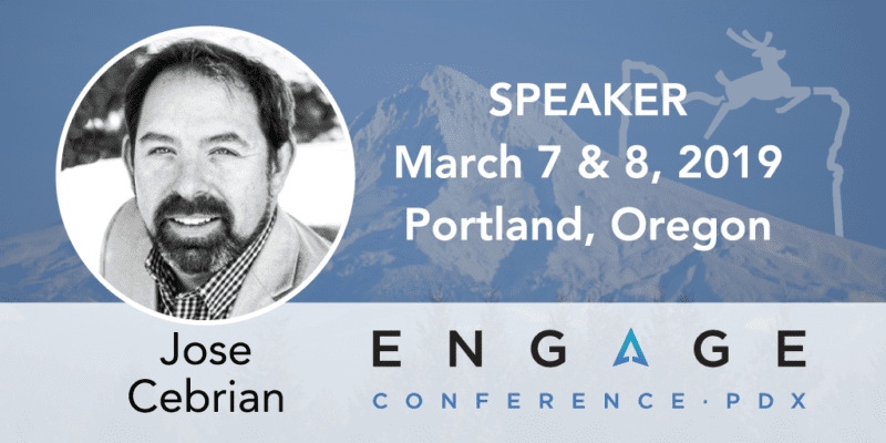 Engage 2019 Speaker – Jose Cebrian – March 7 & 8, Portland, Oregon