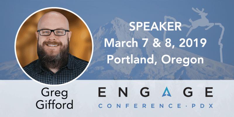 Engage 2019 Speaker - Greg Gifford - March 7 & 8 - Portland, Oregon