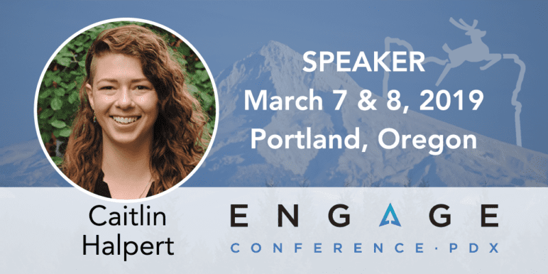 Engage 2019 Speaker - Caitlin Halpert - March 7 & 8 - Portland, Oregon