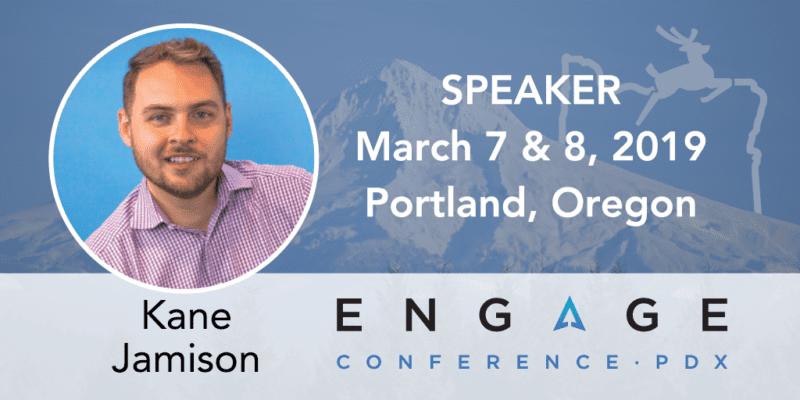 Engage 2019 Speaker - Kane Jamison - March 7 & 8 - Portland, Oregon