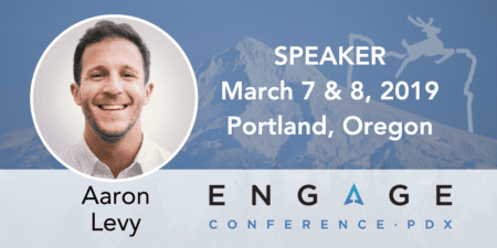 Engage 2019 speaker Aaron Levy - March 7 & 8 in Portland, Oregon