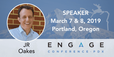 Engage 2019 Speaker – JR Oakes – March 7 & 8, Portland, Oregon