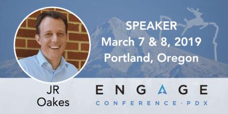 Engage 2019 Speaker – JR Oakes – March 7 & 8, Portland, Oregon