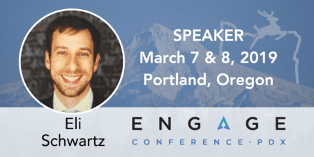 Engage 2019 Speaker - Eli Schwartz - March 7 & 8 in Portland, Oregon