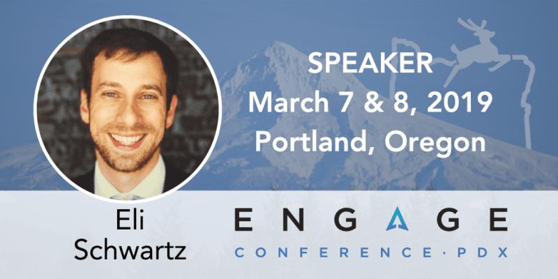 Engage 2019 Speaker - Eli Schwartz - March 7 & 8 in Portland, Oregon