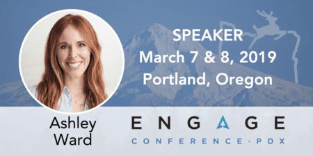 Engage 2019 Speaker - Ashley Ward - March 7 & 8 in Portland, Oregon