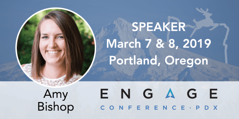 Engage 2019 Speaker - Amy Bishop - March 7 & 8, Portland, Oregon